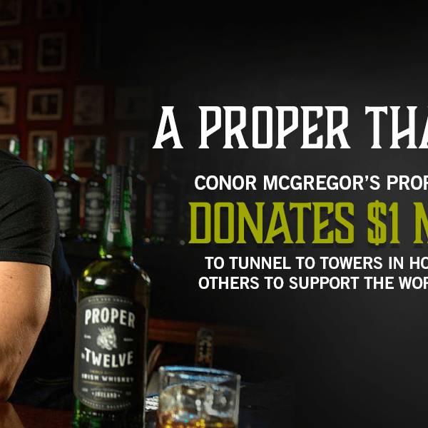 Conor McGregor's Proper No. Twelve Donates $1 Million to Tunnel to Towers